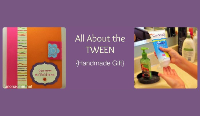 All About the TWEEN {Handmade Gift}