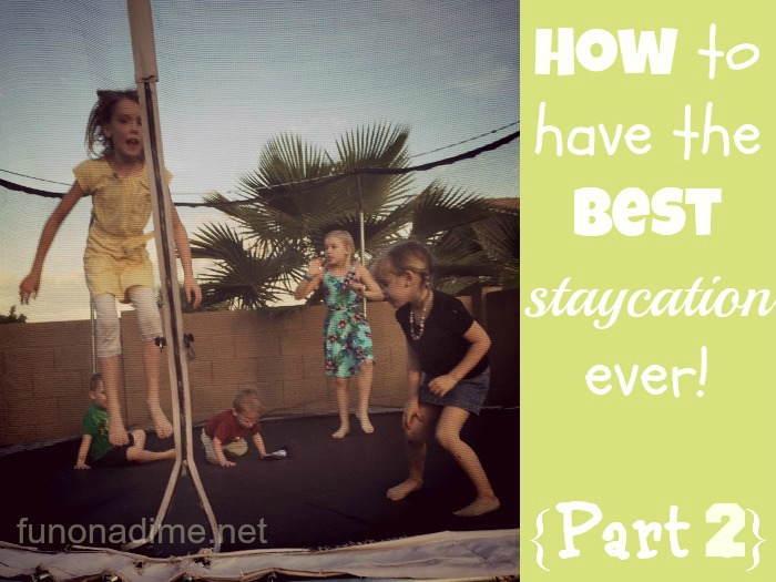 How to have the BEST Staycation Ever! {Part 2}