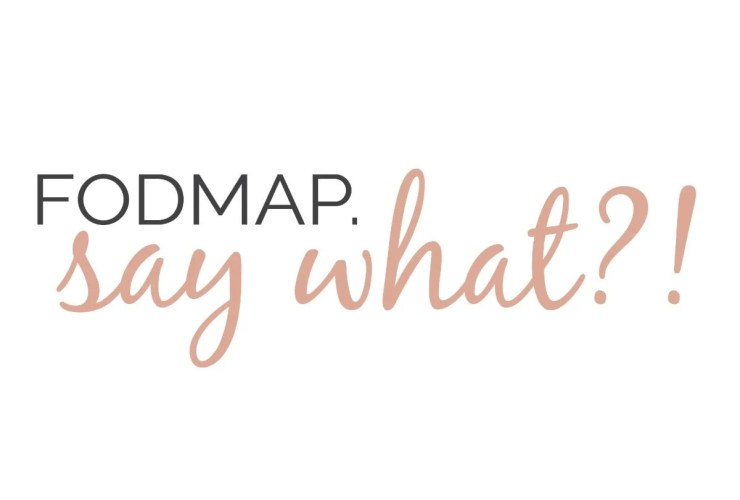 Fodmap. Say what?! What the Heck is a FODMAP?