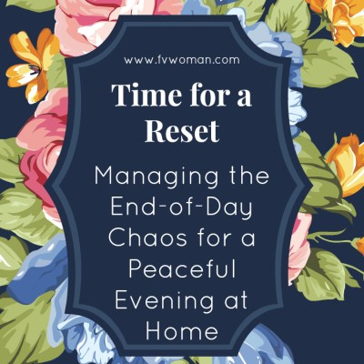 "Time for a ""Reset"" Managing the End-of-Day Chaos for a Peaceful Evening at Home"