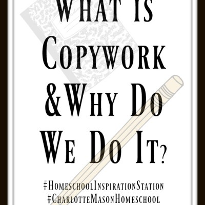 What is Copywork and Why Do We Do It?