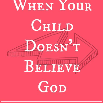 When Your Child Doesn't Believe God