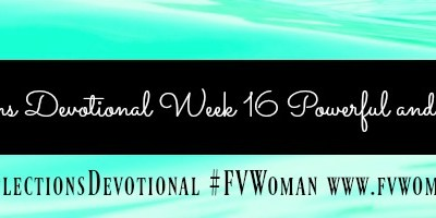 Reflections Devotional Week 16 Powerful And Brave