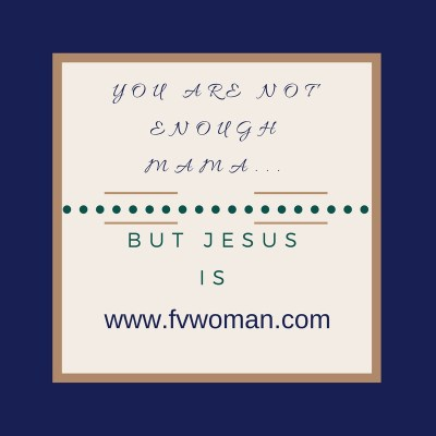 You Are Not Enough Mama, but Jesus Is