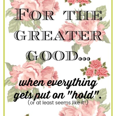 "For the greater good… when everything gets put on ""hold""."