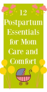 Twelve Postpartum Essentials for Mom Care and Comfort