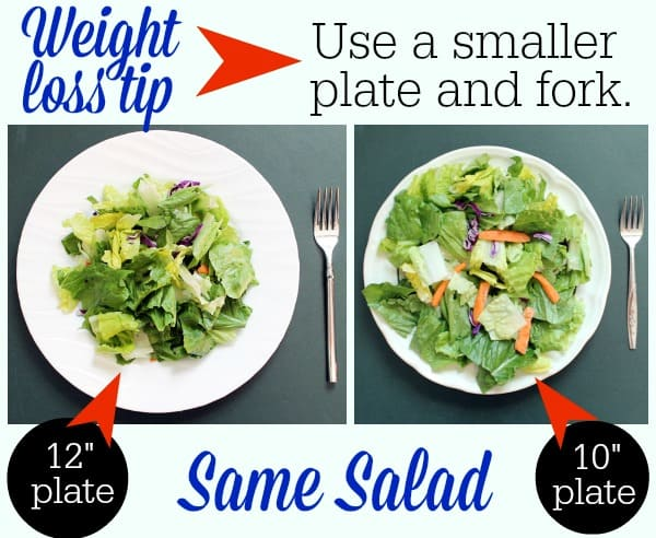 Trick your brain and satisfy your stomach with a smaller plate. Slow down your eating by using a smaller fork