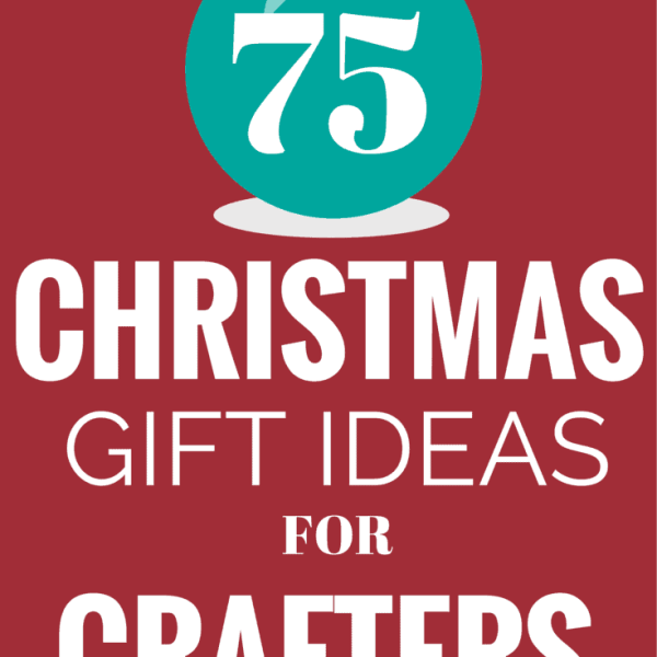 75 gift ideas from every type of crafting. Ideas for all price ranges