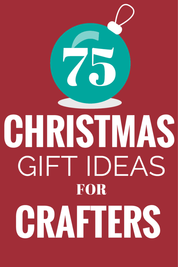 75 gift ideas from every type of crafting. Ideas for all price ranges | Craft Gifts by popular Canada lifestyle blog, Fynes Designs: Pinterest image of 75 Christmas gift ideas for crafters.
