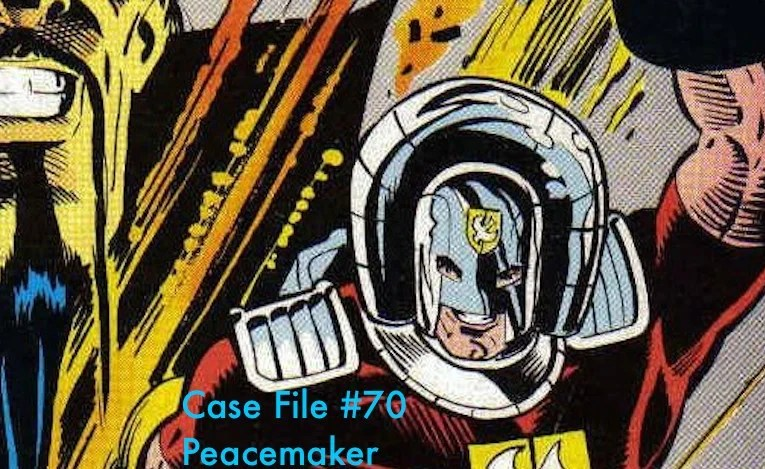Slightly Misplaced Comic Book Heroes Case Files #70:  Peacemaker