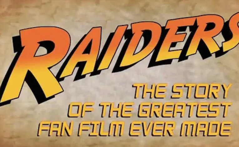 Geek Review:  Raiders!  The Story Of The Greatest Fan Film Ever Made