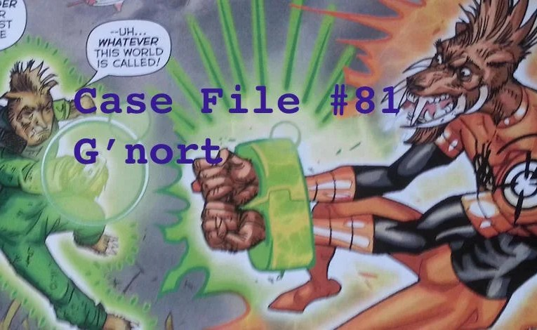 Slightly Misplaced Comic Book Heroes Case File #81:  G'nort
