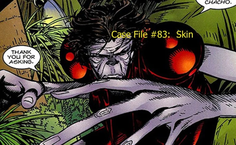 Slightly Misplaced Comic Book Heroes Case File #83:  Skin