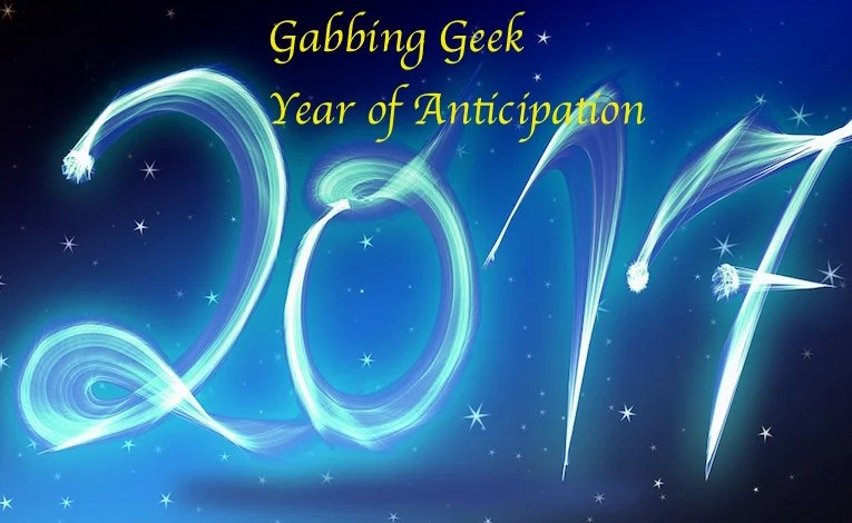 2017:  Year Of Anticipation (Some Stuff We Missed)