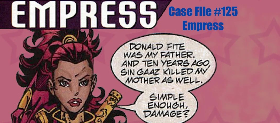 Slightly Misplaced Comic Book Heroes Case Files #125:  Empress