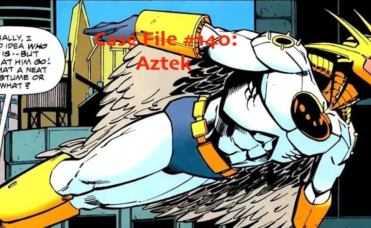 Slightly Misplaced Comic Book Heroes Case File #140:  Aztek The Ultimate Man