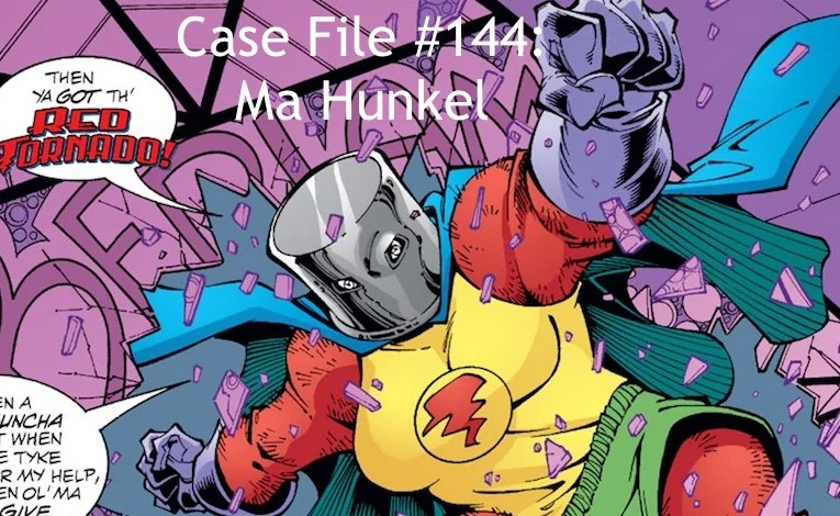 Slightly Misplaced Comic Book Heroes Case File #144:  Ma Hunkel, The Red Tornado