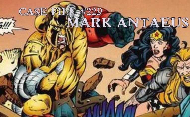 Slightly Misplaced Comic Book Heroes Case File #229:  Mark Antaeus