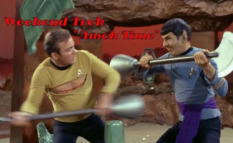 """Weekend Trek """"Amok Time"""""""