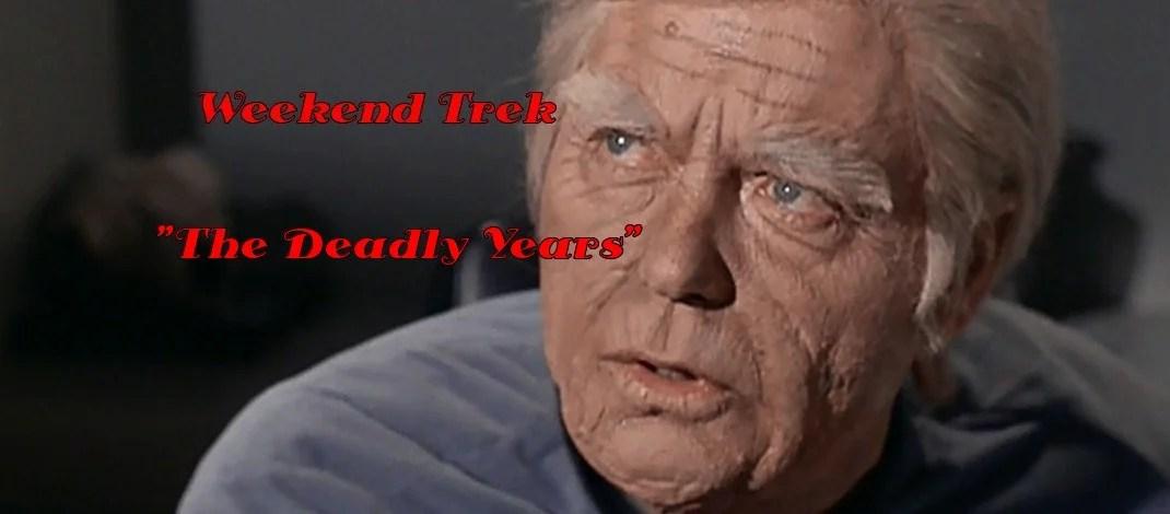 """Weekend Trek  """"The Deadly Years"""""""