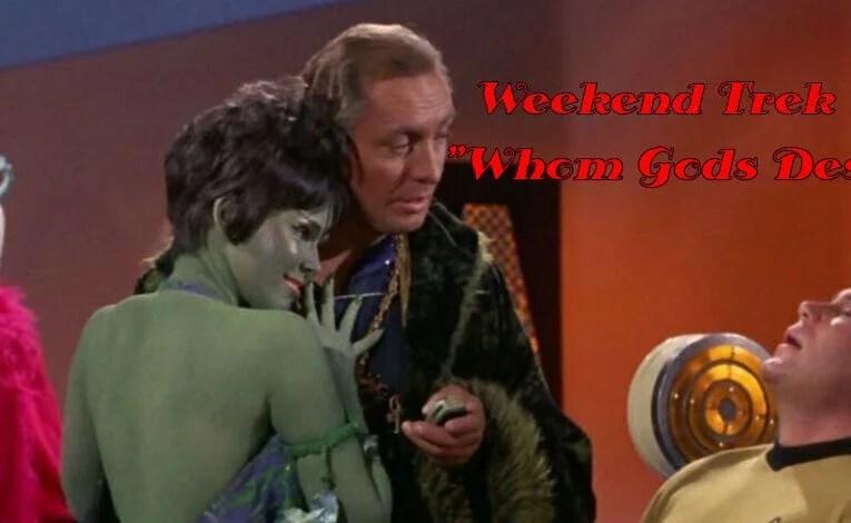 """Weekend Trek """"Whom Gods Destroy"""""""
