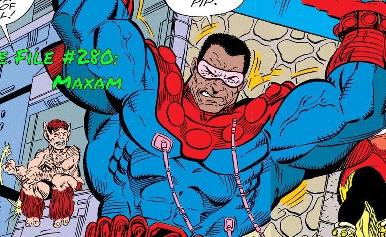Slightly Misplaced Comic Book Heroes Case File #280:  Maxam