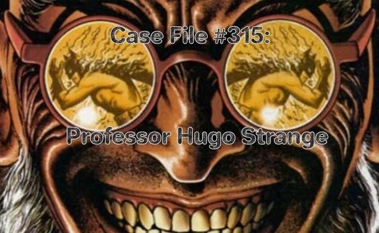Slightly Misplaced Comic Book Characters Case File #315:  Hugo Strange
