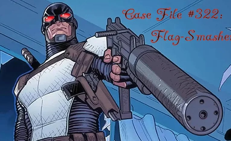 Slightly Misplaced Comic Book Characters Case File #322:  Flag-Smasher