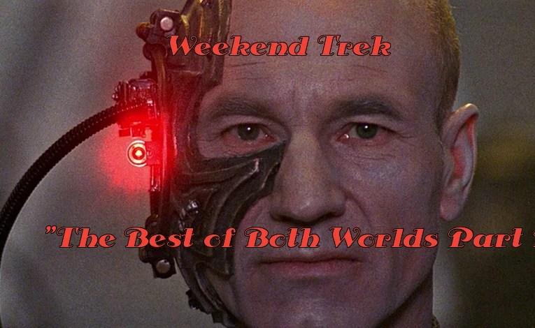 "Weekend Trek ""The Best Of Both Worlds Part 1"""