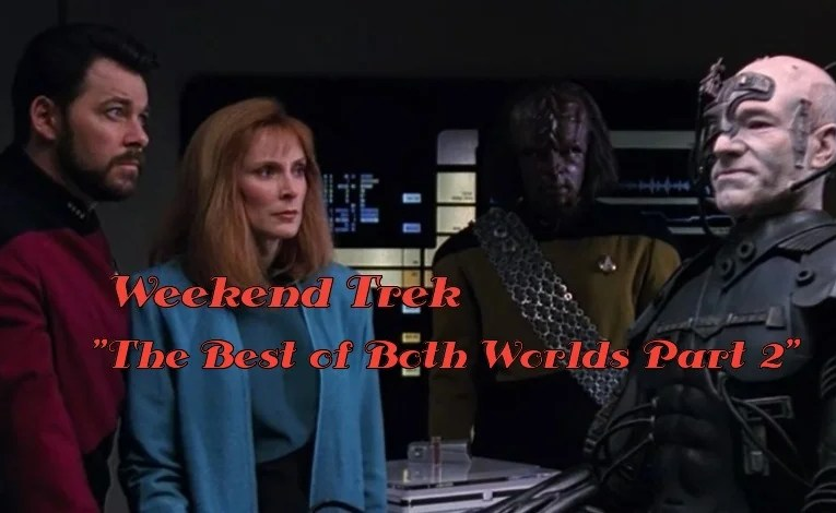 "Weekend Trek ""The Best Of Both Worlds Part 2"""
