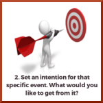 Set an intention for that specific event. What would you like to get from it?