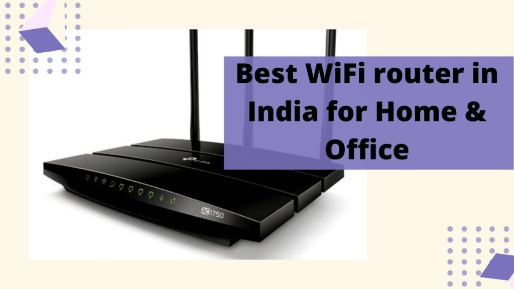 Best WiFi router in India for Home & Office