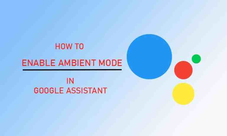 How to Enable Ambient Mode in Google Assistant and How to Disable It