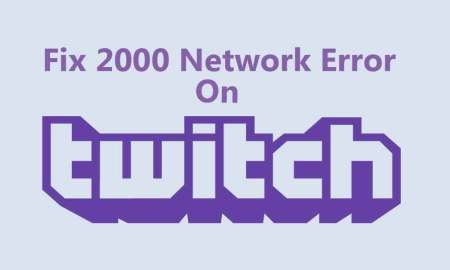 Steps to Fix 2000 Network Error on Twitch