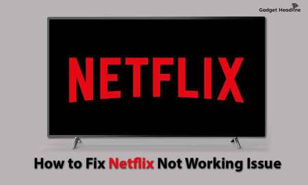How to Fix Netflix Not Working Issue