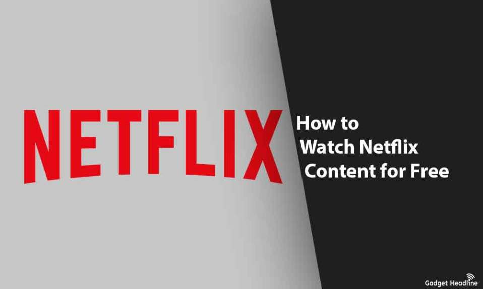 How to Watch Netflix Content for Free