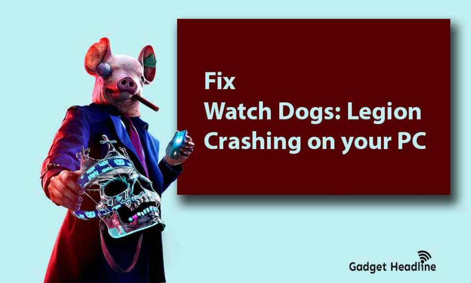 Steps to Fix Watch Dogs Legion Crashing on your PC