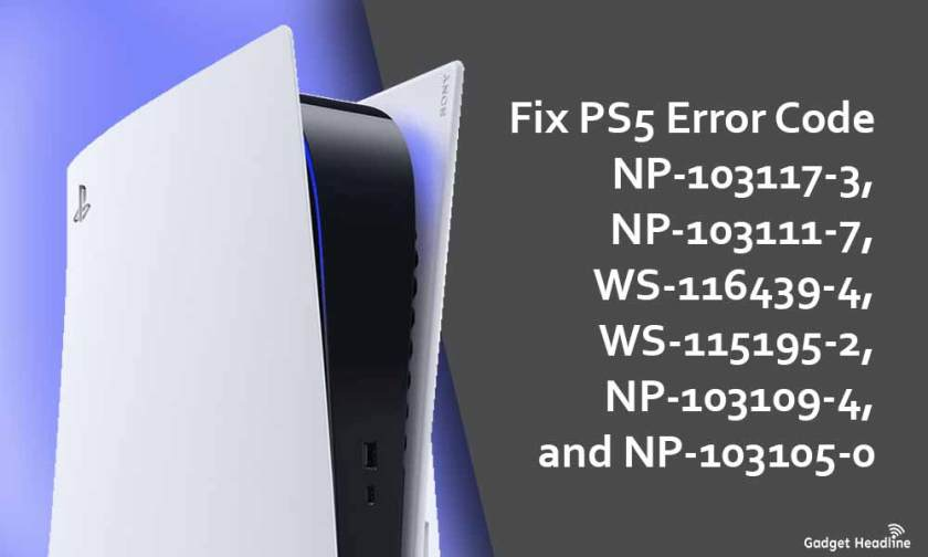 Fix PS5 Error Code NP-103117-3, NP-103111-7, WS-116439-4, WS-115195-2, NP-103109-4, and NP-103105-0
