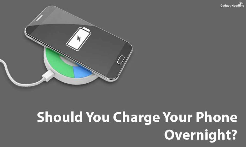 Should You Charge Your Phone Overnight