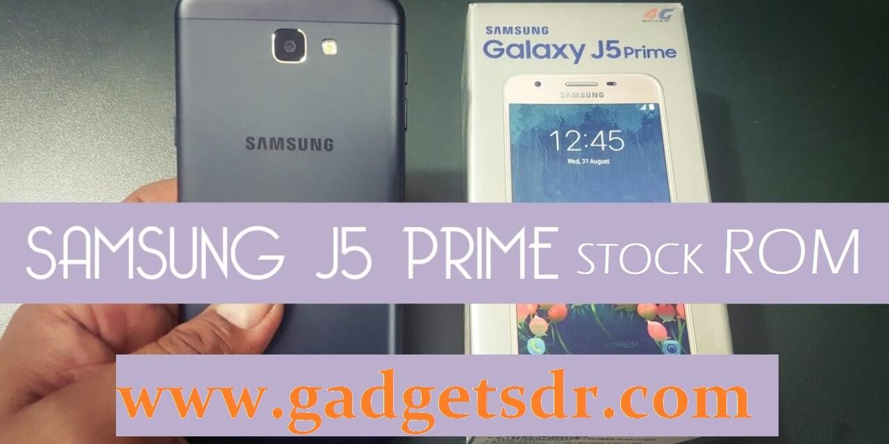 Samsung J5 Prime SM-G570F Stock Rom / Stock Firmware / Flash File