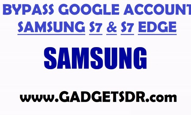 BYPASS GOOGLE ACCOUNT FRP FOR SAMSUNG S7, S7 EDGE (ANDROID 7) – LATEST NEW METHOD 2017