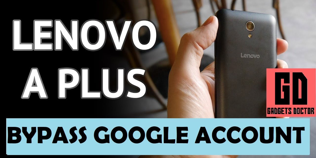 Bypass FRP Google Account For Lenovo A Plus A1010a20 – 2017 [Using – SP Tool]