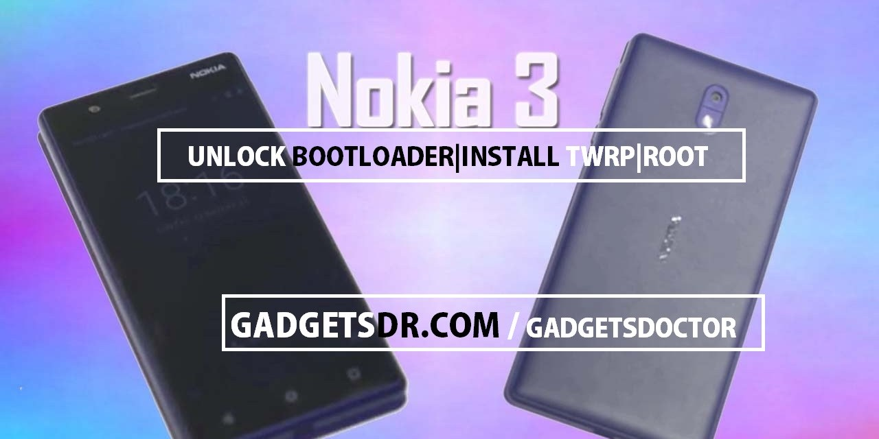 Unlock Bootloader, Install TWRP and Root Nokia 3