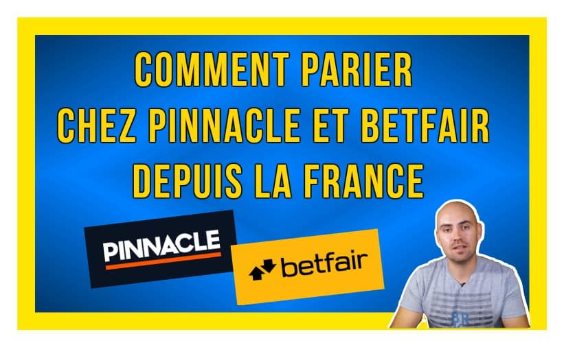 Comment parier chez Pinnacle et Betfair depuis la France ?