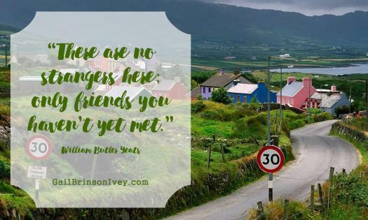 """""""There are no strangers here; only friends you haven't yet met."""" - William Butler Yeats"""