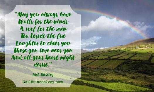 """May you always have Walls for the winds A roof for the rain Tea beside the fire Laughter to cheer you Those you love near you And all your heart might desire."" - Irish Blessing"