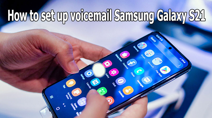 setup voicemail on galaxy s21