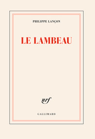 Le lambeau de Philippe Lançon - Editions Gallimard