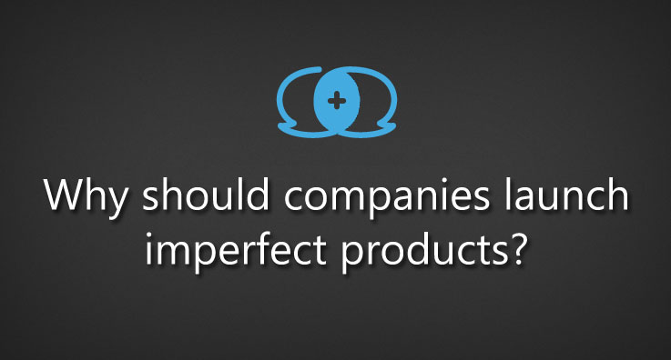 Why should companies launch imperfect products?