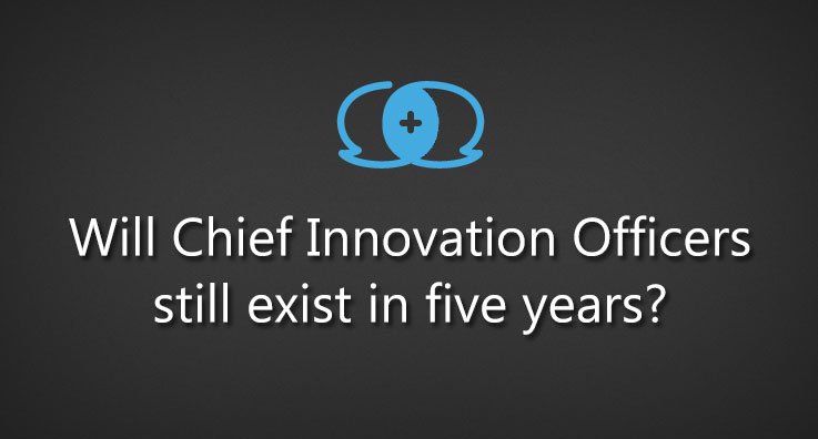 Will Chief Innovation Officers still exist in five years?
